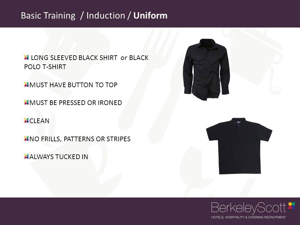 Basic Training / Induction / Uniform LONG SLEEVED BLACK SHIRT or BLACK POLO T-SHIRT MUST HAVE BUTTON TO TOP MUST BE PRESSED OR IRONED CLEAN NO FRILLS, PATTERNS OR STRIPES ALWAYS TUCKED IN