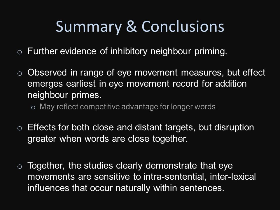 Summary & Conclusions o Further evidence of inhibitory neighbour priming.