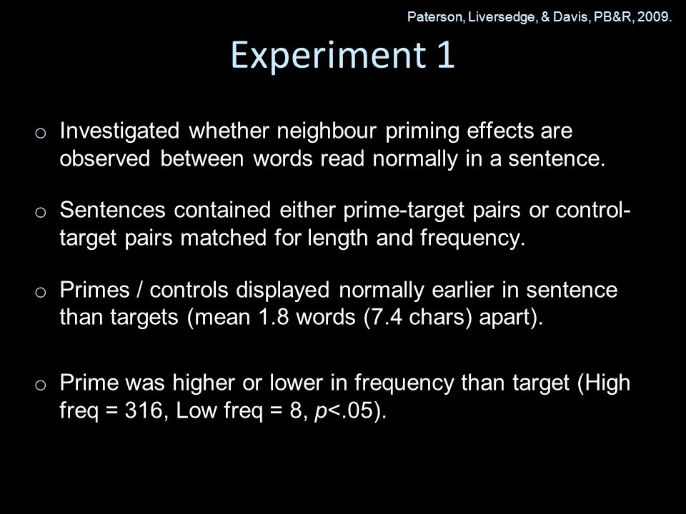 Experiment 1 o o Investigated whether neighbour priming effects are observed between words read normally in a sentence.