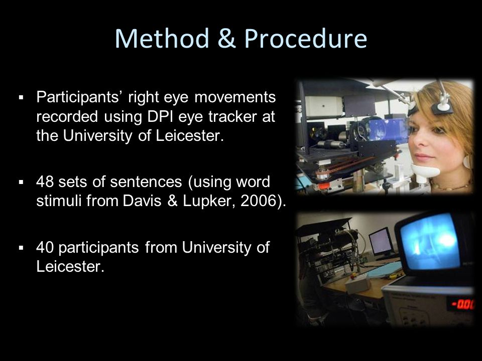 Method & Procedure   Participants' right eye movements recorded using DPI eye tracker at the University of Leicester.
