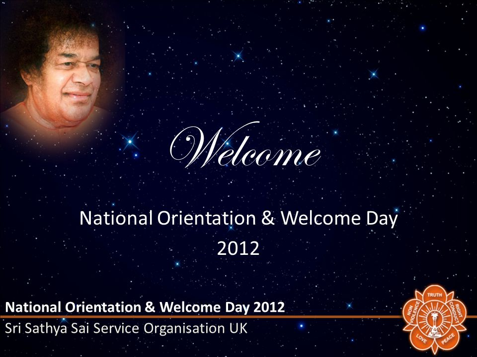 National Orientation & Welcome Day 2012 Sri Sathya Sai Service Organisation UK Welcome National Orientation & Welcome Day 2012