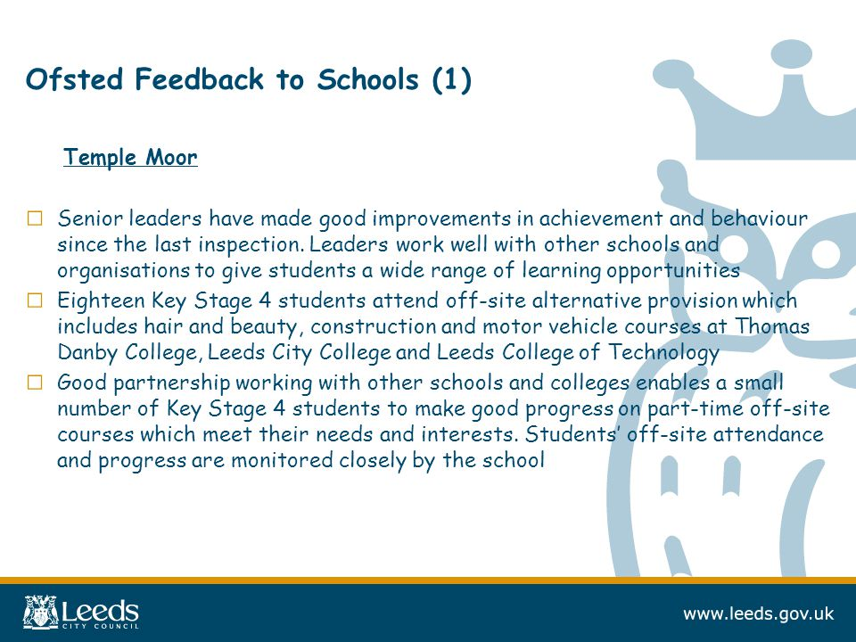 Ofsted Feedback to Schools (1) Temple Moor □ Senior leaders have made good improvements in achievement and behaviour since the last inspection.