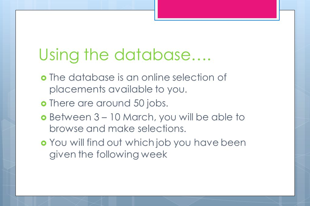 Using the database….  The database is an online selection of placements available to you.