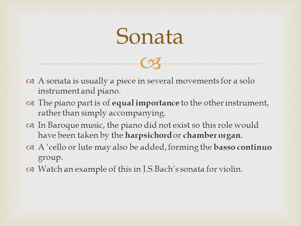   A sonata is usually a piece in several movements for a solo instrument and piano.