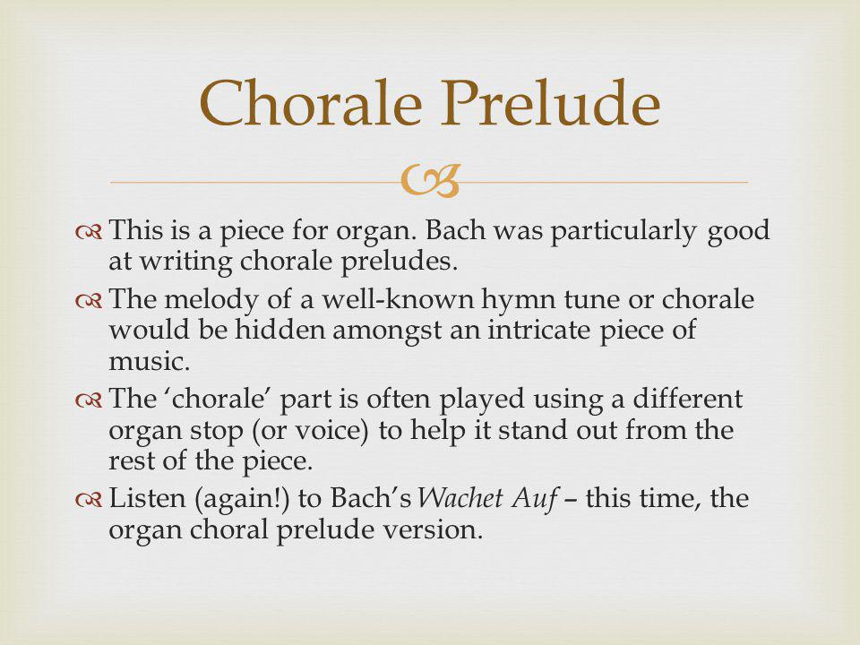   This is a piece for organ. Bach was particularly good at writing chorale preludes.