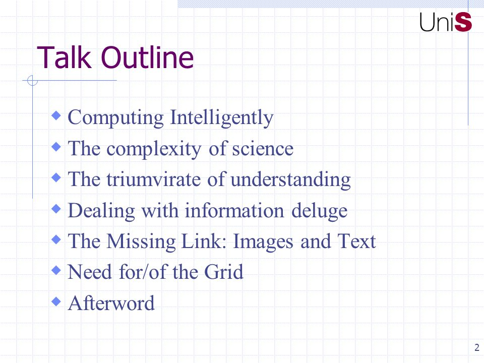 2 Talk Outline  Computing Intelligently  The complexity of science  The triumvirate of understanding  Dealing with information deluge  The Missing Link: Images and Text  Need for/of the Grid  Afterword