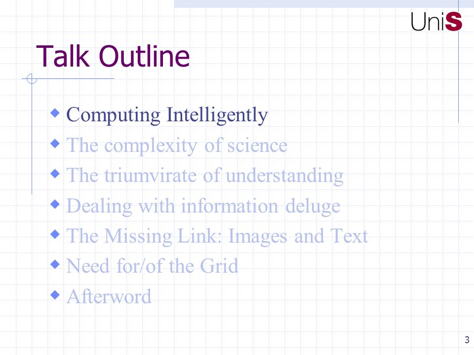 3 Talk Outline  Computing Intelligently  The complexity of science  The triumvirate of understanding  Dealing with information deluge  The Missing Link: Images and Text  Need for/of the Grid  Afterword