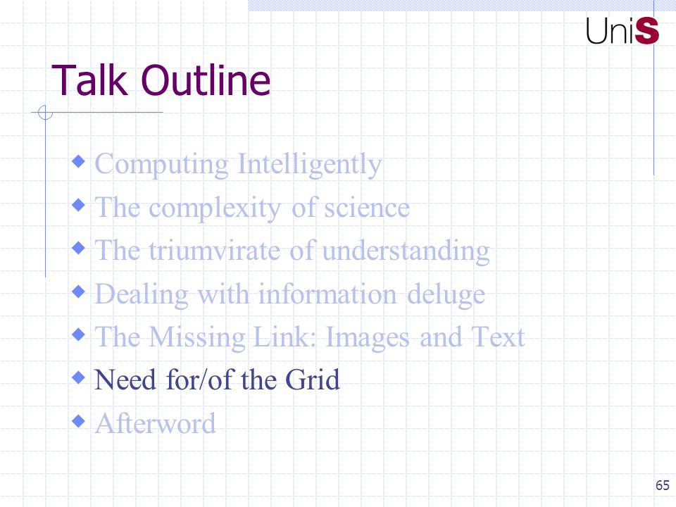 65 Talk Outline  Computing Intelligently  The complexity of science  The triumvirate of understanding  Dealing with information deluge  The Missing Link: Images and Text  Need for/of the Grid  Afterword