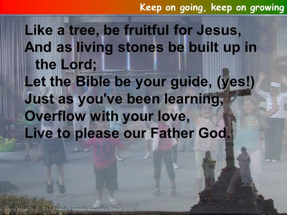 Keep on going, keep on growing, Keep on knowing Jesus better.