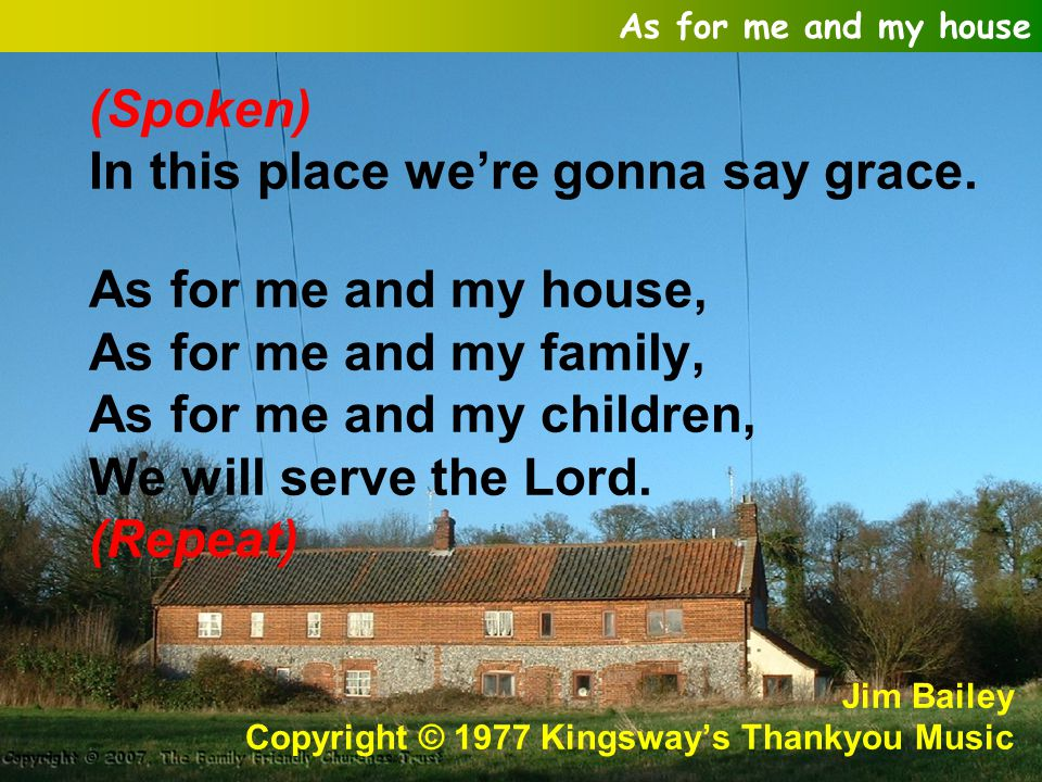 As for me and my house (Spoken) In this place we're gonna say grace.
