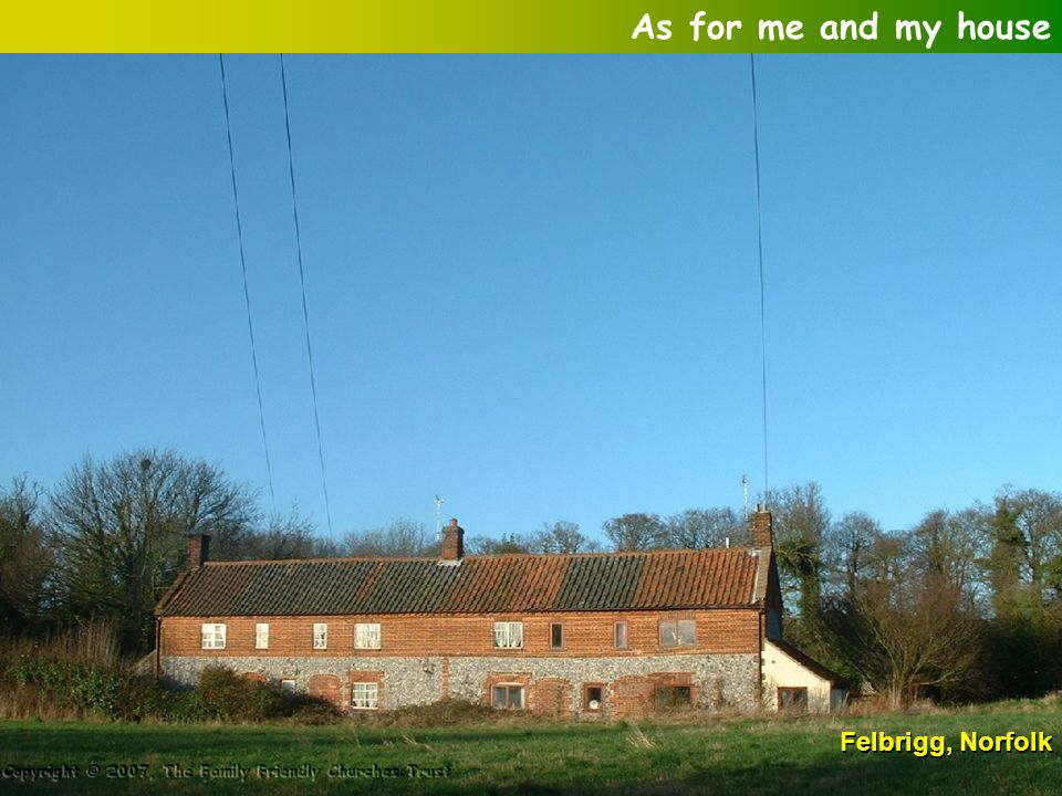 As for me and my house Felbrigg, Norfolk