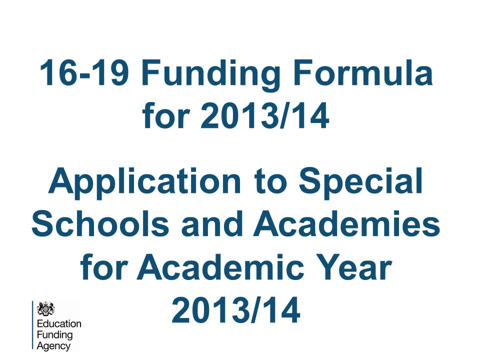 Objective  To outline the 16-19 Funding formula as it will apply to Special Schools and Academies for academic year 2013/14  To give an example of how it would apply to a special school/academy