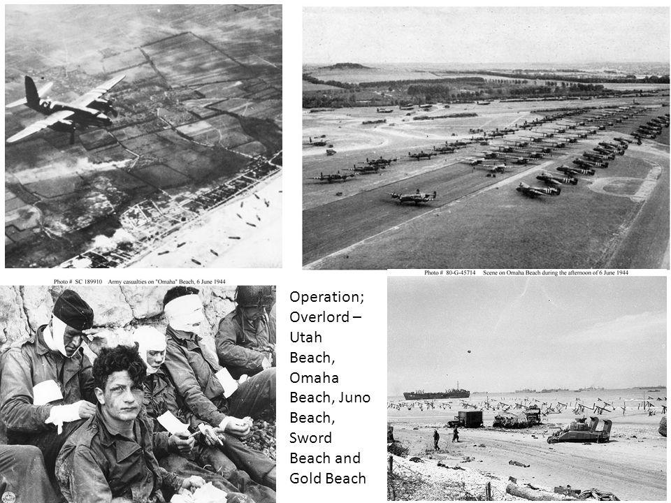 Operation; Overlord – Utah Beach, Omaha Beach, Juno Beach, Sword Beach and Gold Beach