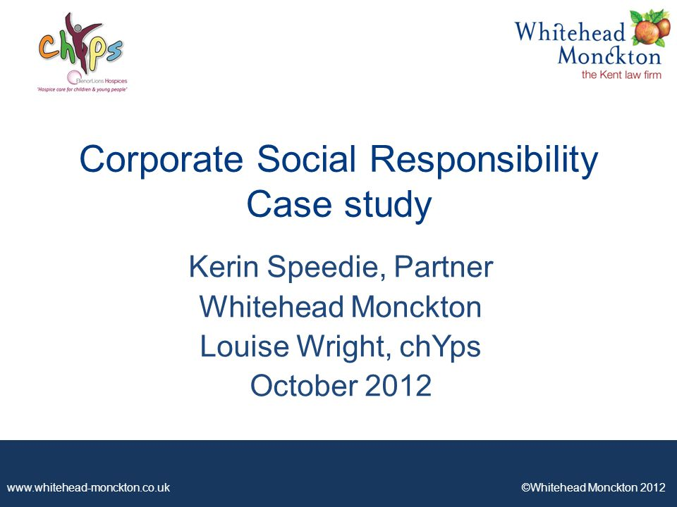 ©Whitehead Monckton 2012 Corporate Social Responsibility Case study Kerin Speedie, Partner Whitehead Monckton Louise Wright, chYps October 2012