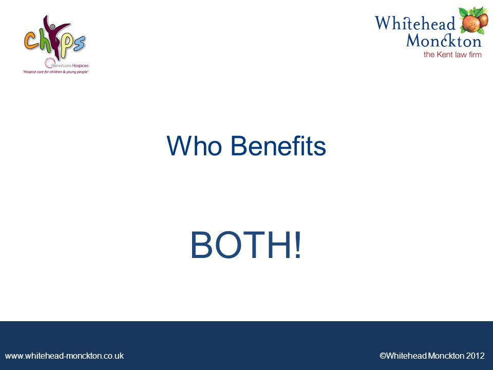 ©Whitehead Monckton 2012 Who Benefits BOTH!