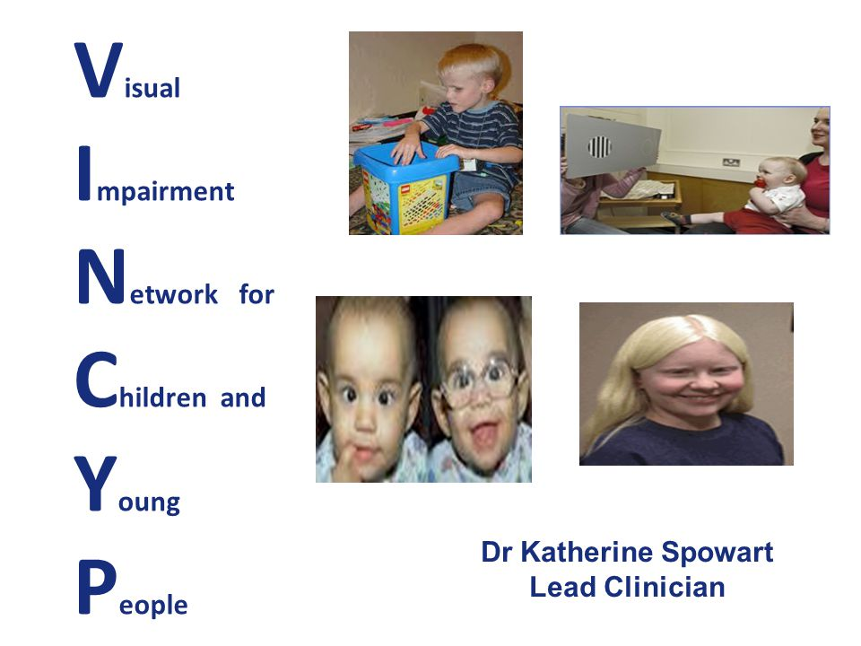 V isual I mpairment N etwork for C hildren and Y oung P eople Dr Katherine Spowart Lead Clinician