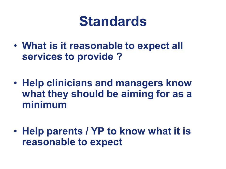 Standards What is it reasonable to expect all services to provide .