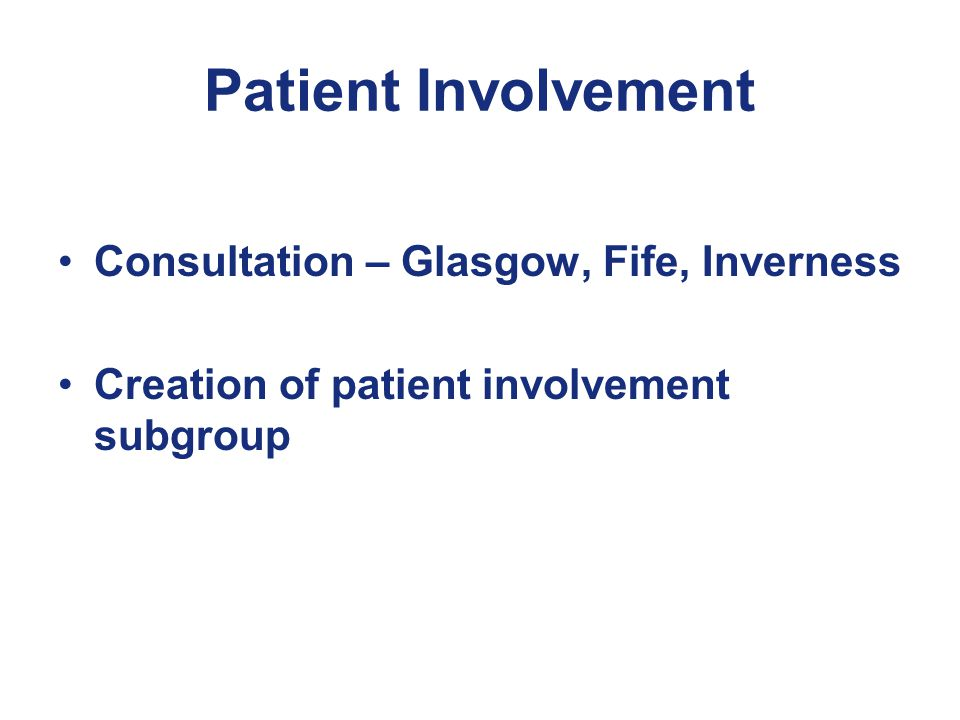 Patient Involvement Consultation – Glasgow, Fife, Inverness Creation of patient involvement subgroup