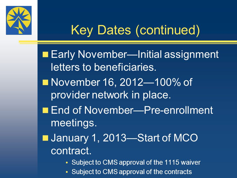 Key Dates (continued) Early November—Initial assignment letters to beneficiaries.