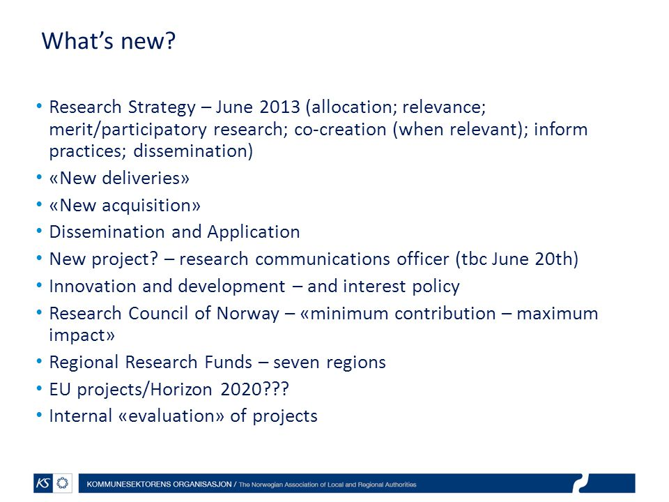 What's new? Research Strategy – June 2013 (allocation; relevance; merit/participatory research; co-creation (when relevant); inform practices; dissemi