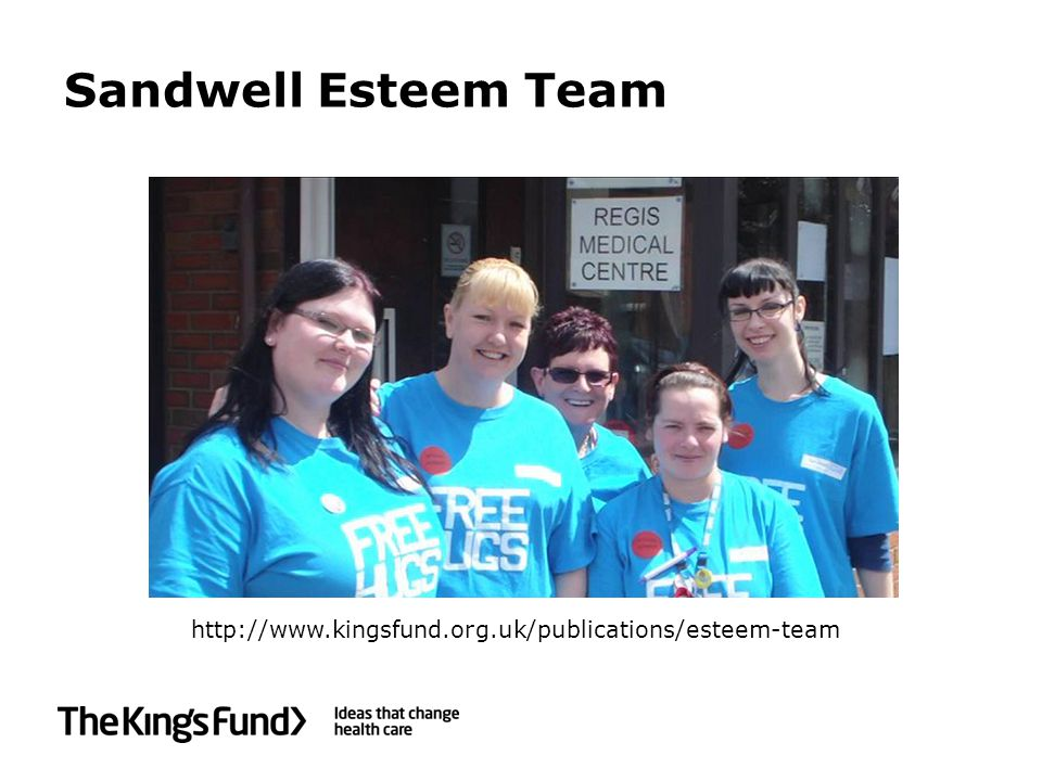 Sandwell Esteem Team http://www.kingsfund.org.uk/publications/esteem-team