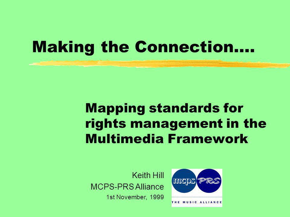 2 Keith Hill, MCPS-PRS Alliance 1-11-99 Presentation outline:  Identifying changes in the shift from physical to electronic commerce  Changes in the processes for clearing rights  Key infrastructure developments to support rights management  The need to define the Multimedia Framework to plan standards development in e-commerce