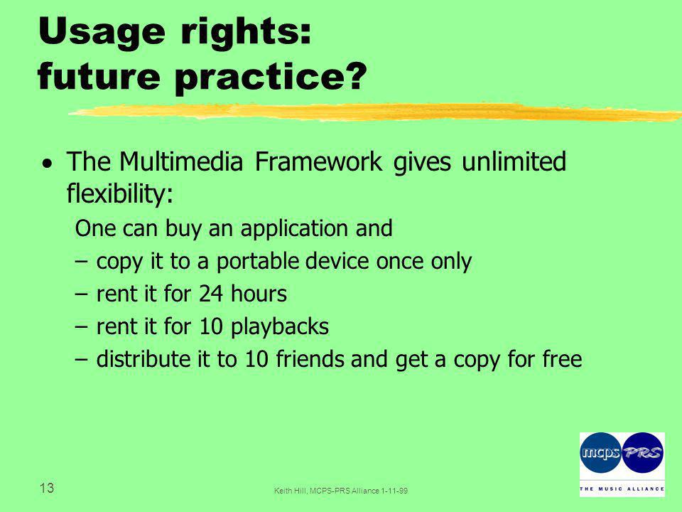 13 Keith Hill, MCPS-PRS Alliance Usage rights: future practice.