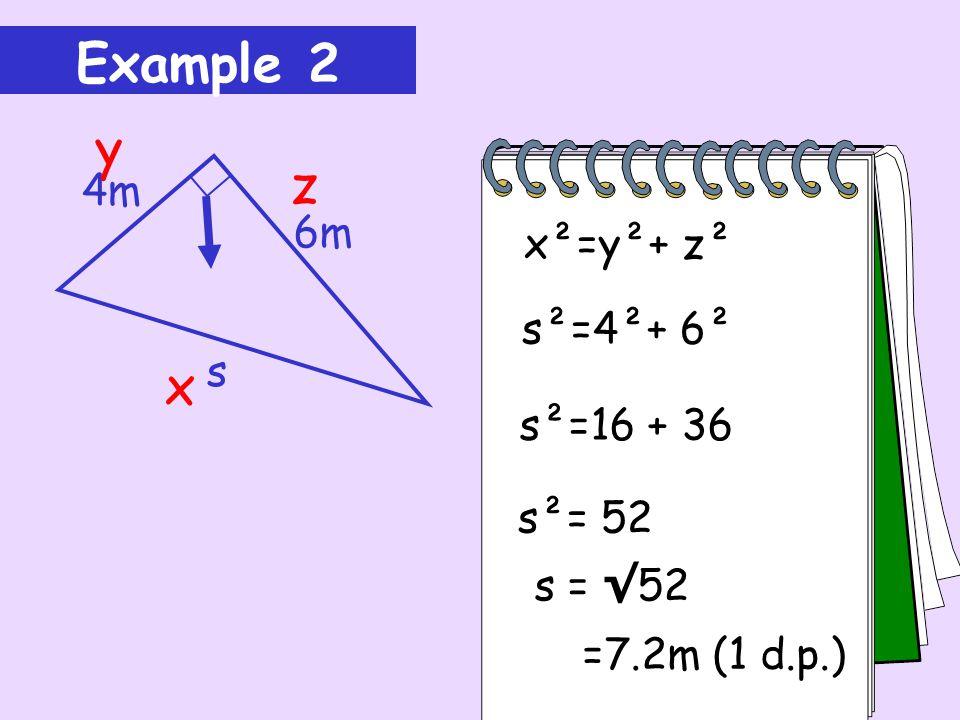 Example 1 x 12cm 9cm y z x²=y²+ z² x²=12²+ 9² x²=144 + 81 x²= 225 x = √ 225= 15cm