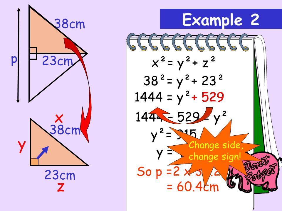 x y z x²=y²+ z² r²=5²+ 7² r²=25 + 49 r²= 74 r = √ 74 =8.6m (1 d.p.) 14m 5m r r 7m Example 1 ½ of 14 ?