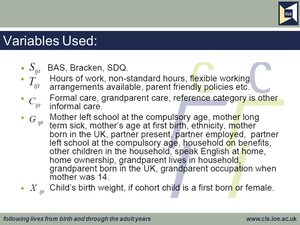 following lives from birth and through the adult years www.cls.ioe.ac.uk Variables Used: