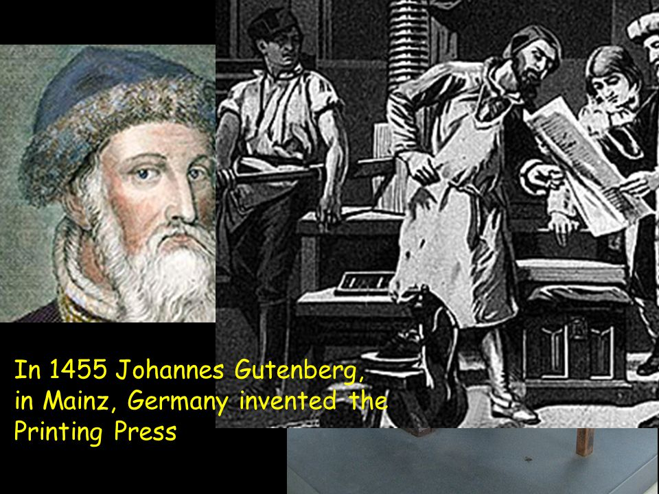 In 1455 Johannes Gutenberg, in Mainz, Germany invented the Printing Press
