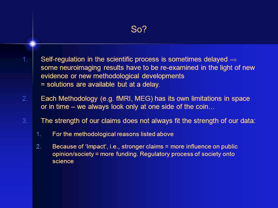 So? 1.Self-regulation in the scientific process is sometimes delayed  some neuroimaging results have to be re-examined in the light of new evidence o