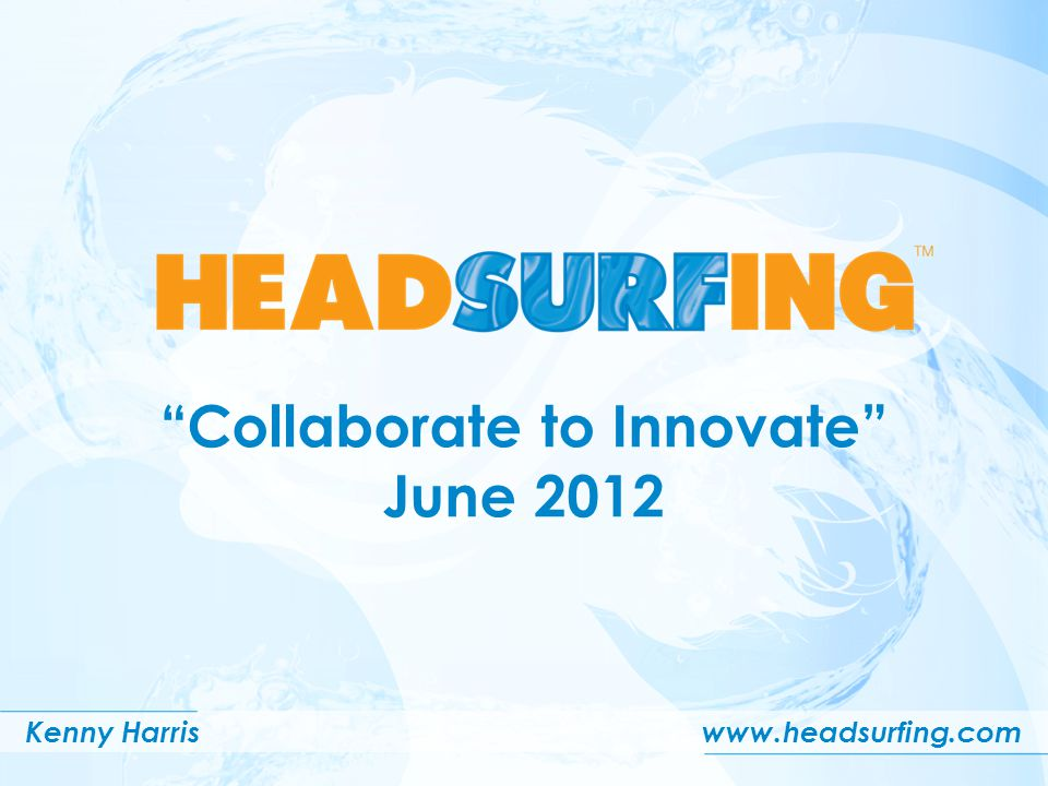 Collaborate to Innovate June 2012 Kenny Harriswww.headsurfing.com