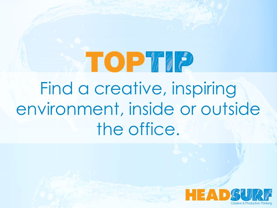 Find a creative, inspiring environment, inside or outside the office.