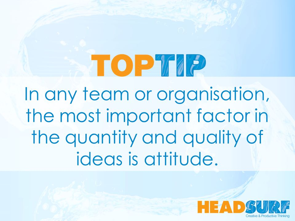 In any team or organisation, the most important factor in the quantity and quality of ideas is attitude.