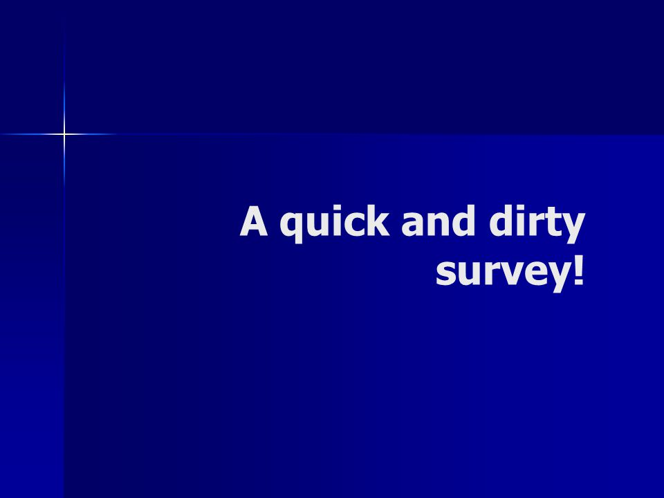 A quick and dirty survey!