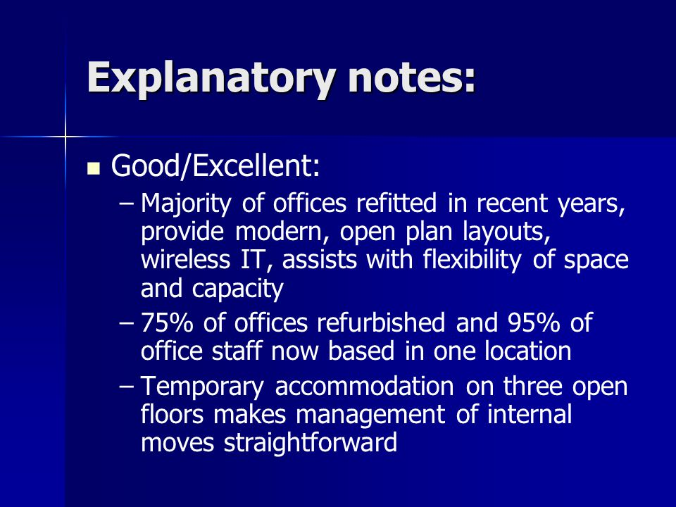Explanatory notes: Good/Excellent: – –Majority of offices refitted in recent years, provide modern, open plan layouts, wireless IT, assists with flexi