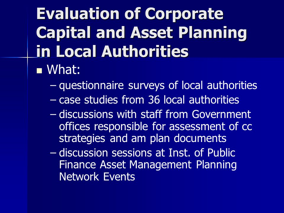 Good Practice Corporate Capital and Asset Planning in LA s 12 Good Practice Processes identified organised under the following 5 headings: – –Corporate Management strategic leadership, cultural challenge, focus on strategic and effective property decision making – –Capacity Building developing first rate property management service develop corporate approach to complex capital programmes and project management tools