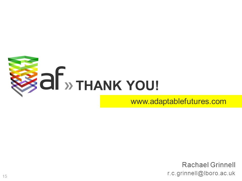 Rachael Grinnell r.c.grinnell@lboro.ac.uk THANK YOU! www.adaptablefutures.com 15
