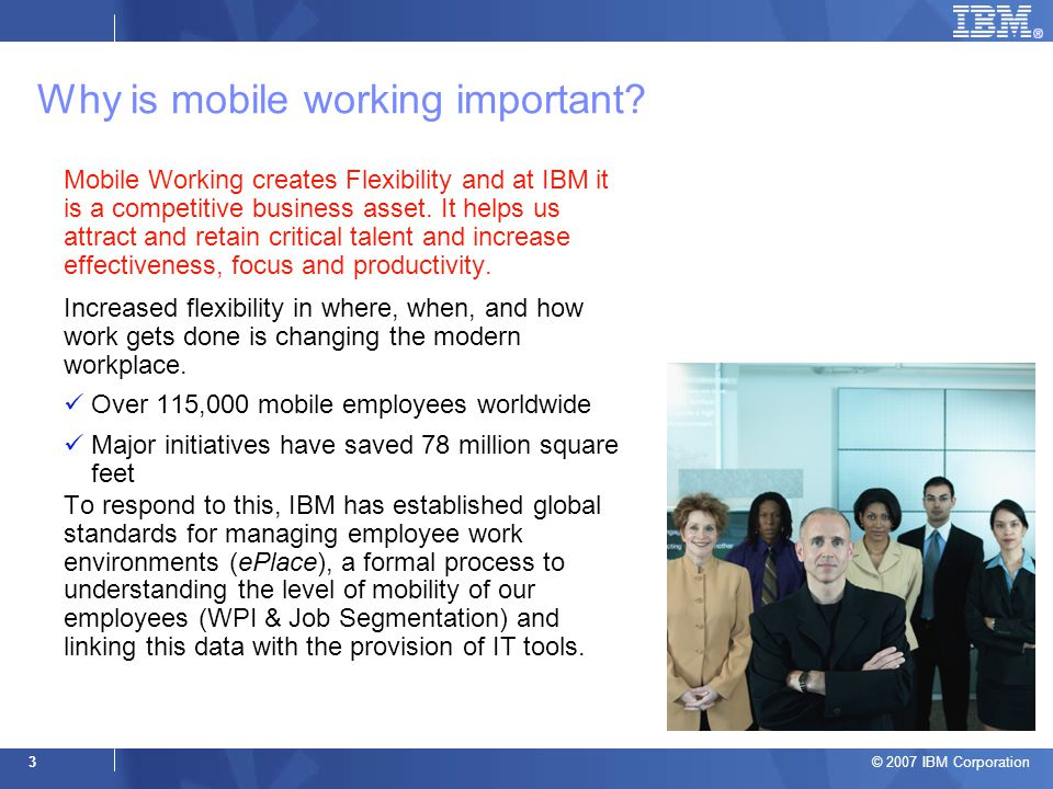 © 2007 IBM Corporation 3 Why is mobile working important.