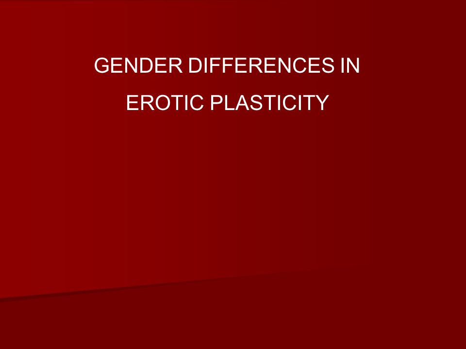GENDER DIFFERENCES IN EROTIC PLASTICITY
