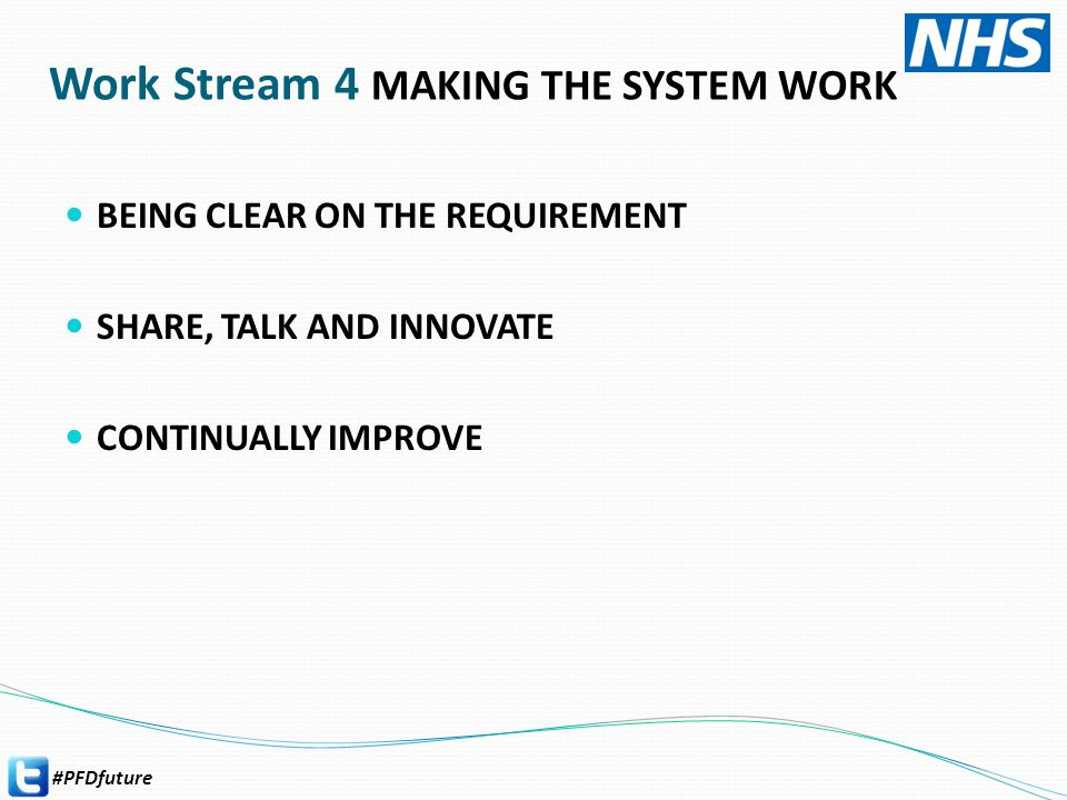 #PFDfuture Work Stream 5 IMPROVING LIVES IMPROVING EXPERIENCES KEEPING EVERYONE HAPPY KEEPING EVERYONE HEALTHY