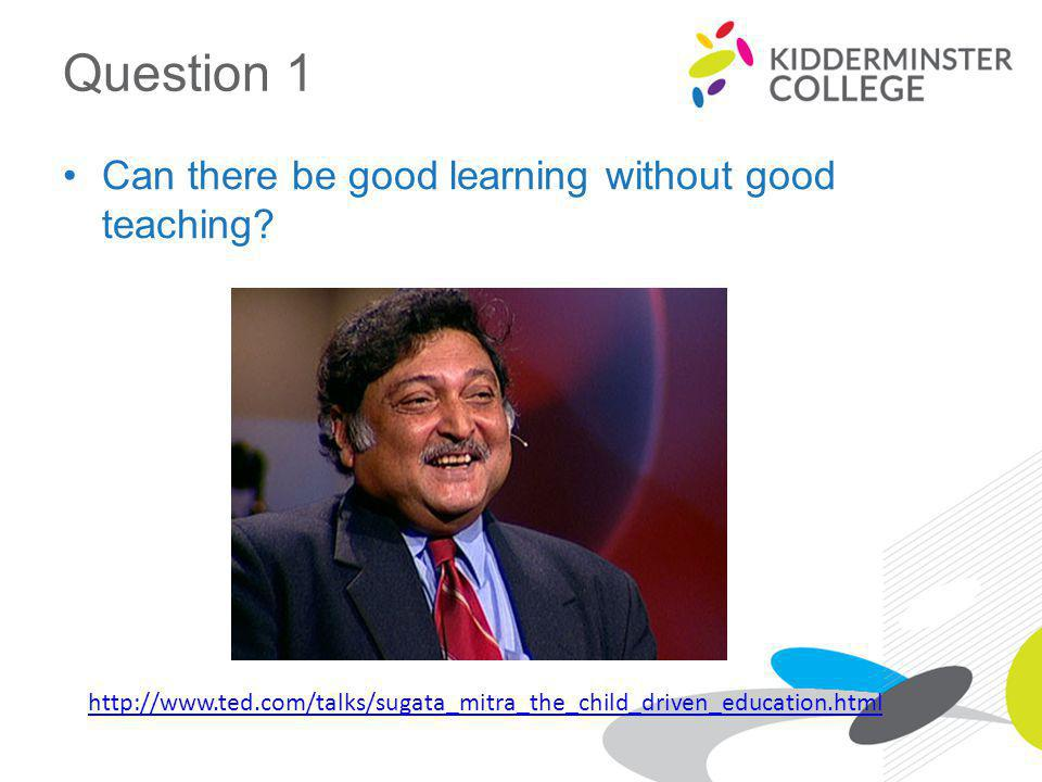Question 1 Can there be good learning without good teaching.