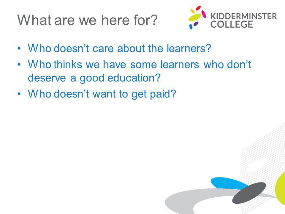 What are we here for. Who doesn't care about the learners.