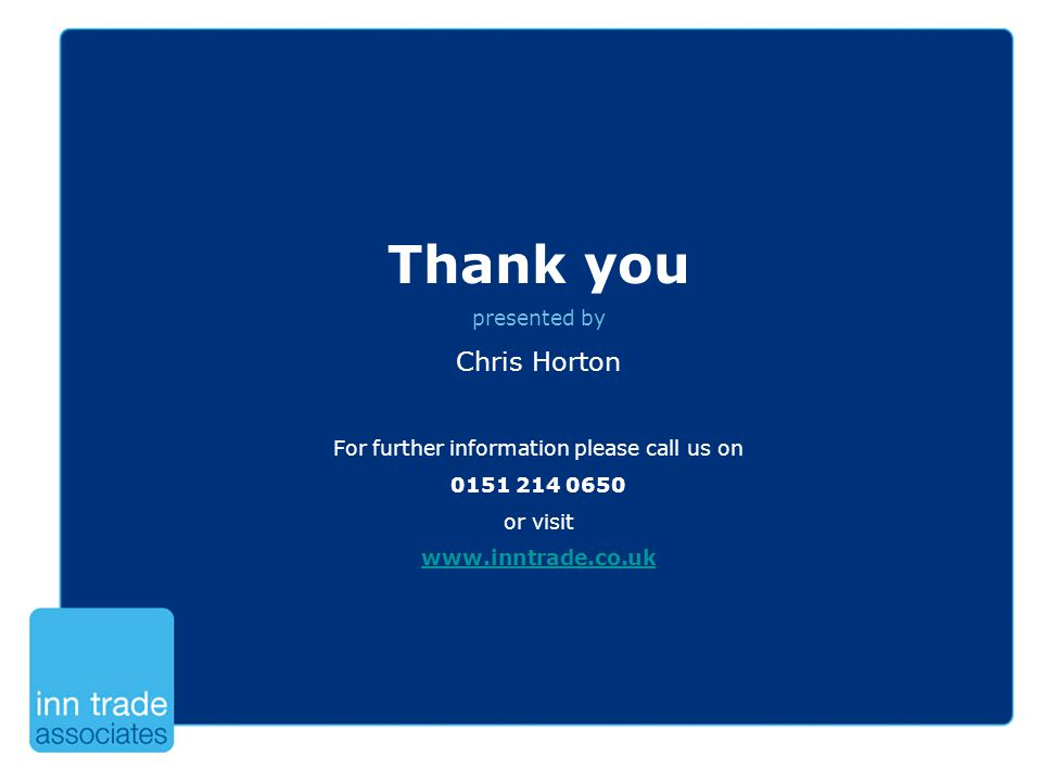 Thank you presented by Chris Horton For further information please call us on 0151 214 0650 or visit www.inntrade.co.uk