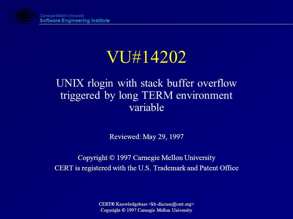 Carnegie Mellon University Software Engineering Institute CERT® Knowledgebase Copyright © 1997 Carnegie Mellon University VU#14202 Vulnerability Class VU 14202