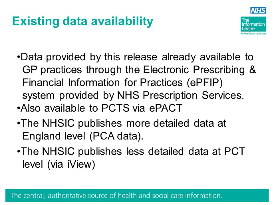 Existing data availability Data provided by this release already available to GP practices through the Electronic Prescribing & Financial Information for Practices (ePFIP) system provided by NHS Prescription Services.