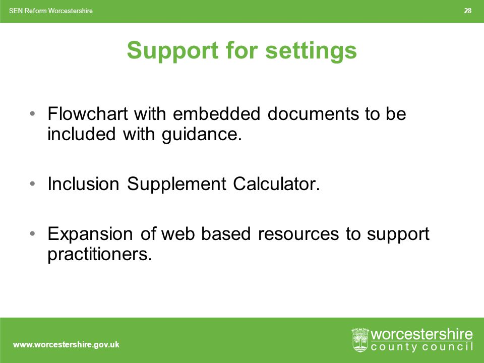 www.worcestershire.gov.uk 28SEN Reform Worcestershire Support for settings Flowchart with embedded documents to be included with guidance.