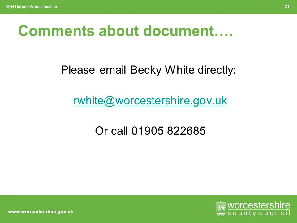 www.worcestershire.gov.uk 31SEN Reform Worcestershire Comments about document….