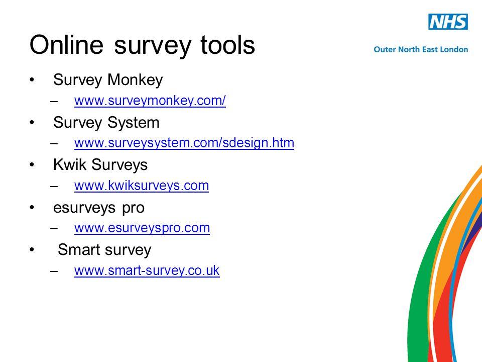 Online survey tools Survey Monkey –www.surveymonkey.com/www.surveymonkey.com/ Survey System –www.surveysystem.com/sdesign.htmwww.surveysystem.com/sdes